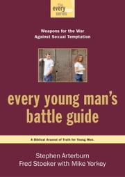 Every Young Man's Battle Guide - Weapons for the War Against Sexual Temptation ebook by Stephen Arterburn,Fred Stoeker