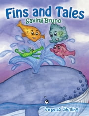 Fins and Tales: Saving Bruno ebook by Jessica Shilling