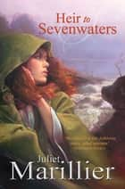 Heir to Sevenwaters: A Sevenwaters Novel 4 ebook by Juliet Marillier