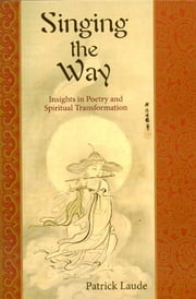 Singing the Way - Insights into Poetry & Spiritual Transformation ebook by Patrick Laude
