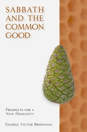 Sabbath and the Common Good ebook by Browning, George Victor