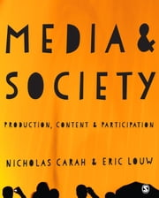 Media and Society - Production, Content and Participation ebook by Nicholas Carah, Eric Louw