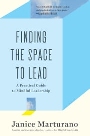 Finding the Space to Lead - A Practical Guide to Mindful Leadership ebook by Janice Marturano