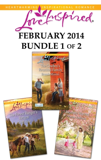Love Inspired February 2014 - Bundle 1 of 2 - The Cowboy's Reunited Family\The Forest Ranger's Return\Mommy Wanted ebook by Brenda Minton,Leigh Bale,Renee Andrews