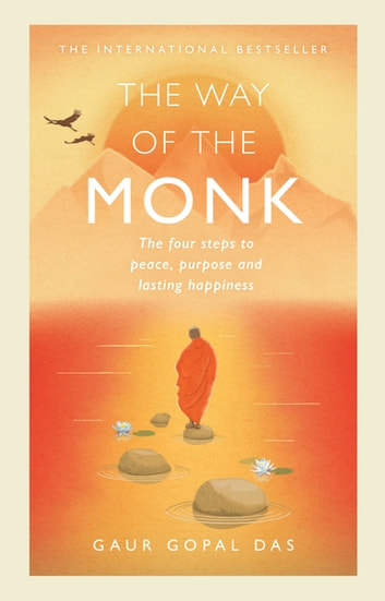 The Way of the Monk - The four steps to peace, purpose and lasting happiness eBook by Gaur Gopal Das