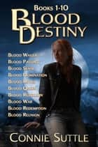 Blood Destiny Boxed Set - (Books 1-10) ebook by Connie Suttle