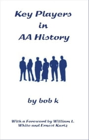 Key Players in AA History ebook by Bob K