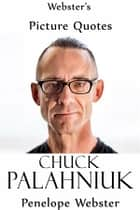 Webster's Chuck Palahniuk Picture Quotes ebook by Penelope Webster
