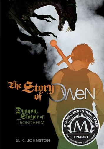 The Story of Owen - Dragon Slayer of Trondheim ebook by E. K. Johnston