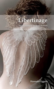 Libertinage - internationale liefdesgedichten ebook by Hanneke Eggels