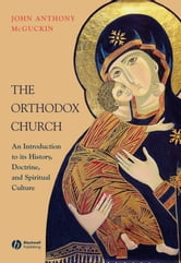 The Orthodox Church - An Introduction to its History, Doctrine, and Spiritual Culture ebook by John Anthony McGuckin