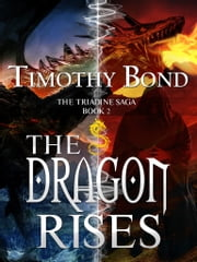 The Dragon Rises - An Epic Fantasy ebook by Timothy Bond