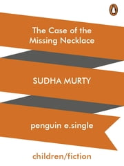 The Case Of The Missing Necklace ebook by Sudha Murty
