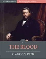 Classic Spurgeon Sermons: The Blood (Illustrated Edition) ebook by Charles Spurgeon