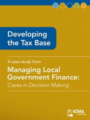 Developing the Tax Base: Cases in Decision Making ebook by Bradford  J.  Townsend,James  M.  Banovetz