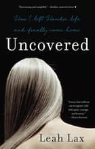 Uncovered - How I Left Hasidic Life and Finally Came Home ebook by