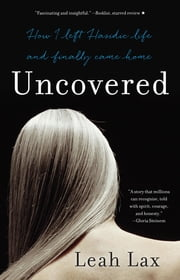 Uncovered - How I Left Hasidic Life and Finally Came Home ebook by Leah Lax