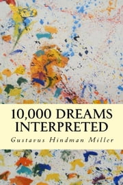 10,000 Dreams Interpreted ebook by Gustavus Hindman Miller