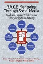 R.A.C.E. Mentoring Through Social Media - Black and Hispanic Scholars Share Their Journey in the Academy ebook by Donna Y. Ford, Michelle Trotman Scott, Ramon B. Goings,...