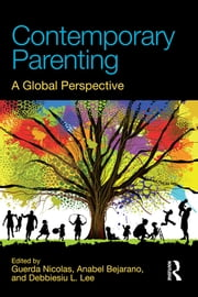 Contemporary Parenting - A Global Perspective ebook by Guerda Nicolas,Anabel Bejarano,Debbiesiu L. Lee