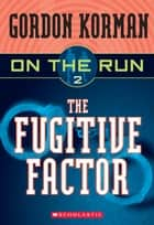 On the Run #2: The Fugitive Factor ebook by Gordon Korman