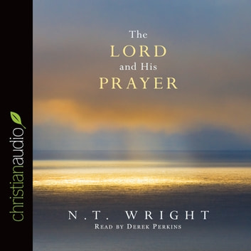 The Lord And His Prayer Audiobook By N T Wright 9781633897199