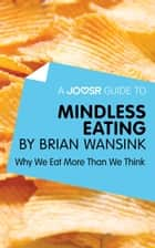 A Joosr Guide to... Mindless Eating by Brian Wansink: Why We Eat More Than We Think ebook by Joosr