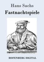 Fastnachtspiele ebook by Hans Sachs