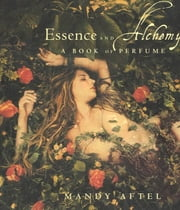 Essence and Alchemy - A Book of Perfume 電子書 by Mandy Aftel