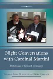 Night Conversations with Cardinal Martini: The Relevance of the Church for Tomorrow ebook by Cardinal Carlo M. Martini and Georg Sporschill