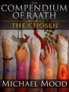 The Chosen (The Compendium of Raath, Book 1) ebook by Michael Mood