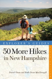 Explorer's Guide 50 More Hikes in New Hampshire: Day Hikes and Backpacking Trips from Mount Monadnock to Mount Magalloway (Explorer's 50 Hikes) ebook by Daniel Doan,Ruth Doan MacDougall