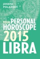 Libra 2015: Your Personal Horoscope ebook by Joseph Polansky