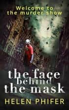 The Face Behind the Mask (The Annie Graham crime series, Book 6) 電子書 by Helen Phifer