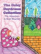 The Daisy Daydream Collection - The Adventure to Bear Mountain ebook by PD Skilton