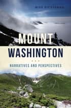 Mount Washington - Narratives and Perspectives ebook by Mike Dickerman