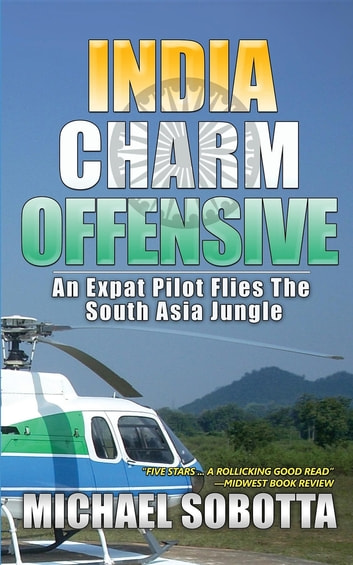 India Charm Offensive - An Expat Pilot Flies The South Asia Jungle ebook by Michael Sobotta