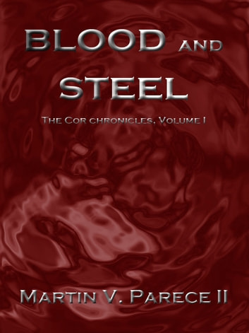Blood and Steel - The Cor Chronicles, Vol. I ebook by Martin Parece