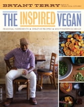 The Inspired Vegan - Seasonal Ingredients, Creative Recipes, Mouthwatering Menus ebook by Bryant Terry