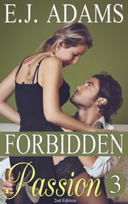 Forbidden Passion 3 - 2nd Edition ebook by E.J. Adams