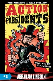 Action Presidents #2: Abraham Lincoln! ebook by Fred Van Lente, Ryan Dunlavey