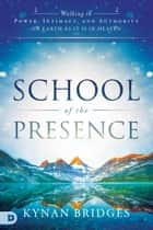 School of the Presence - Walking in Power, Intimacy, and Authority on Earth as it is in Heaven ebook by