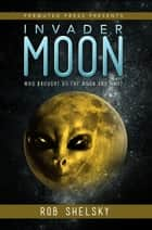 Invader Moon ebook by Rob Shelsky