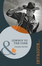 Cowboy to the Core (Mills & Boon Intrigue) (Special Ops Texas, Book 2) ebook by Joanna Wayne