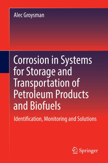 Corrosion in Systems for Storage and Transportation of Petroleum Products and Biofuels - Identification, Monitoring and Solutions ebook by Alec Groysman