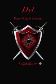 Dyl: Wizard King in Training ebook by Leigh Brock