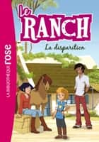 Le Ranch 04 - La disparition ebook by Télé Images Kids, Christelle Chatel