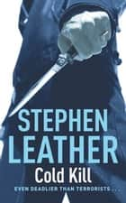 Cold Kill - The 3rd Spider Shepherd Thriller ebook by Stephen Leather