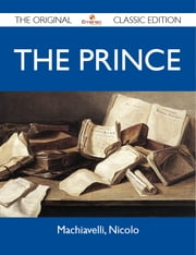 The Prince - The Original Classic Edition ebook by Nicolo Machiavelli