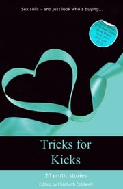 Tricks For Kicks - Sex with rewards ebook by Elizabeth Coldwell,Veronica Wilde,Mary Borsellino,Fulani,Victoria Blisse,Maxim Jakubowski,Catelyn Cash,Landon Dixon,Tabitha Rayne,Heidi Champa,Dominic Santi,Kay Jaybee,Kathleen Tudor,Marlene Yong,Giselle Renarde,Cecilia Duvalle,Alanna Appleton,Cynthia Lucas,Sommer Marsden,Scarlett Blue,Elizabeth Coldwell